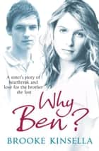 Why Ben? - A Sister's Story of Heartbreak and Love for the Brother she Lost ebook by Brooke Kinsella