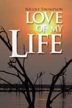 Love of My Life ebook by Nicole Thompson