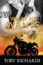 What He Wants - Phantom Riders MC Trilogy, #3 ebook by Tory Richards
