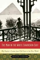 The Man in the White Sharkskin Suit ebook by Lucette Lagnado
