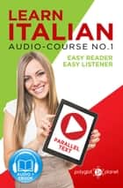 Learn Italian - Easy Reader | Easy Listener | Parallel Text Audio-Course No. 1 - Learn Italian | Audio & Reading, #1 ebook by Polyglot Planet