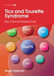 Tics and Tourette Syndrome: Key Clinical Perspectives ebook by Roger Freeman