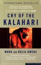 Cry of the Kalahari ebook by Mark James Owens, Cordelia Dykes Owens