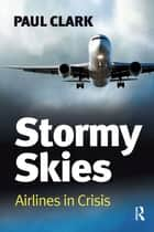 Stormy Skies - Airlines in Crisis ebook by Paul Clark