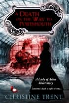 A Death on the way to Portsmouth - A Lady of Ashes Short Story ebook by Christine Trent
