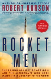 Rocket Men - The Daring Odyssey of Apollo 8 and the Astronauts Who Made Man's First Journey to the Moon ekitaplar by Robert Kurson