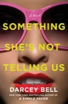 Something She's Not Telling Us - A Novel eBook by Darcey Bell