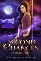 "Second Chances - A ""Chosen"" Short Story 2.5 ebook by Jeff Altabef, Erynn Altabef"