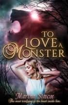 To Love a Monster ebook by Marina Simcoe