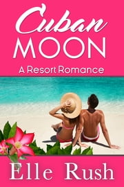 Cuban Moon ebook by Elle Rush