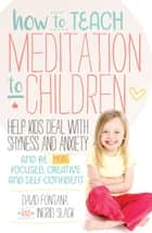 How to Teach Meditation to Children ebook by David Fontana, Ingrid Slack