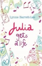 Julia Gets a Life ebook by Lynne Barrett-Lee