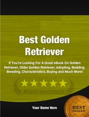 Best Golden Retriever ebook by Jerry B. Dostie