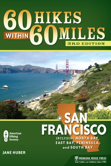 60 Hikes Within 60 Miles: San Francisco - Including North Bay, East Bay, Peninsula, and South Bay ebook by Jane Huber