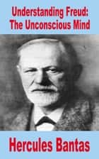 Understanding Freud: The Unconscious Mind ebook by Hercules Bantas