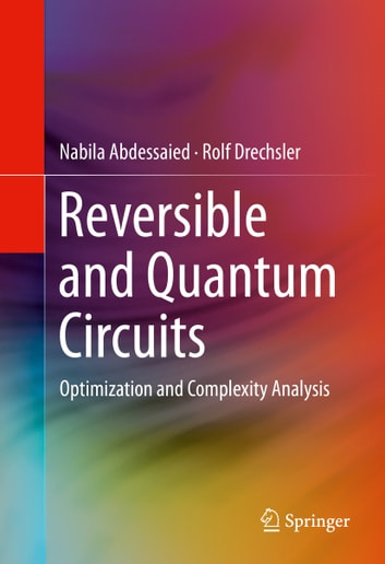 Reversible and Quantum Circuits - Optimization and Complexity Analysis ebook by Nabila Abdessaied,Rolf Drechsler