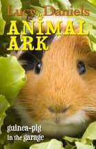 Guinea-pig in the Garage ebook by Lucy Daniels
