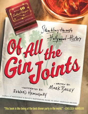 Of All the Gin Joints - Stumbling through Hollywood History ebook by Mark Bailey