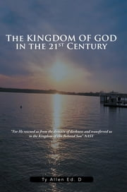 The Kingdom of God in the 21St Century ebook by Ty Allen Ed. D