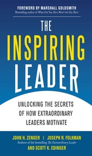 The Inspiring Leader: Unlocking the Secrets of How Extraordinary Leaders Motivate ebook by John Zenger,Joseph Folkman,Scott Edinger