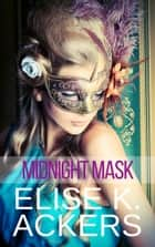 Midnight Mask ebook by Elise K. Ackers