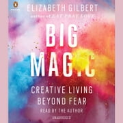 Big Magic - Creative Living Beyond Fear audiobook by Elizabeth Gilbert