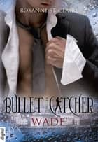 Bullet Catcher - Wade ebook by Roxanne St. Claire, Kristiana Dorn-Ruhl