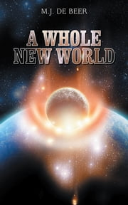 A Whole New World ebook by M.J. De Beer