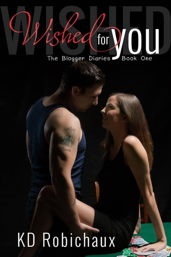 Wished for You - The Blogger Diaries Trilogy, #1 ebook by KD Robichaux