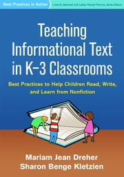 Teaching Informational Text in K-3 Classrooms - Best Practices to Help Children Read, Write, and Learn from Nonfiction ebook by Mariam Jean Dreher, PhD,Sharon Benge Kletzien, PhD