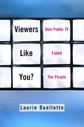 Viewers Like You - How Public TV Failed the People ebook by Laurie Ouellette