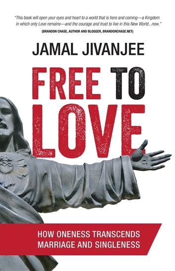 Free to Love - How Oneness Transcends Marriage and Singleness ebook by Jamal Jivanjee