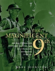 That Magnificent 9th - An illustrated history of the 9th Australian Division 1940-46 ebook by Mark Johnston