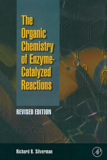 Organic Chemistry of Enzyme-Catalyzed Reactions, Revised Edition ebook by Richard B. Silverman