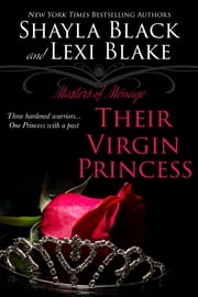 Their Virgin Princess, Masters of Ménage, Book 4 ebook by Shayla Black, Lexi Blake