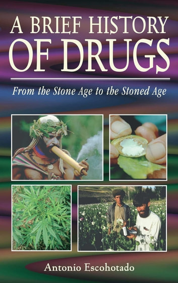 A Brief History of Drugs - From the Stone Age to the Stoned Age ebook by Antonio Escohotado