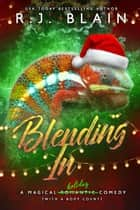 Blending In - A Magical Romantic Comedy (with a body count), #9 ebook by RJ Blain