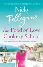 The Food of Love Cookery School ebook by Nicky Pellegrino