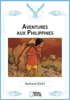 Aventures aux Philippines ebook by Bertrand Solet