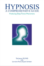 Hypnosis - A comprehensive guide ebook by Tad James,Lorraine Flores,Jack Schober