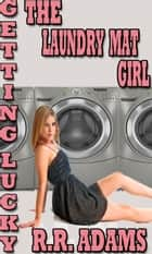 Getting Lucky: The Laundry Mat Girl ebook by R.R Adams