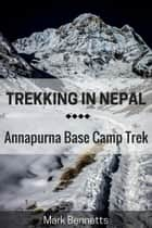 Trekking in Nepal: Annapurna Base Camp ebook by Mark Bennetts
