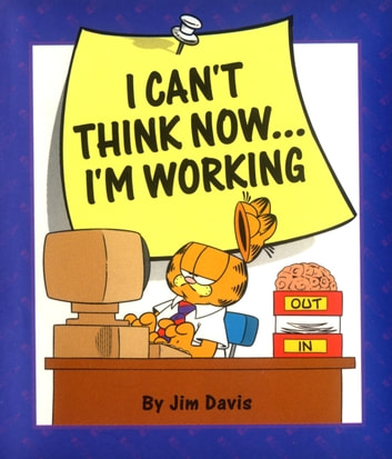 I Can't Think Now...I'm Working ebook by Jim Davis