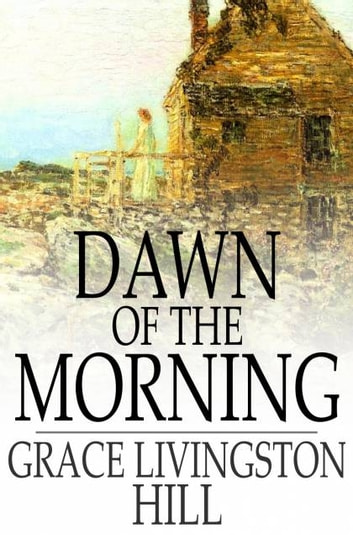 Dawn Of The Morning Ebook By Grace Livingston Hill 9781776527601