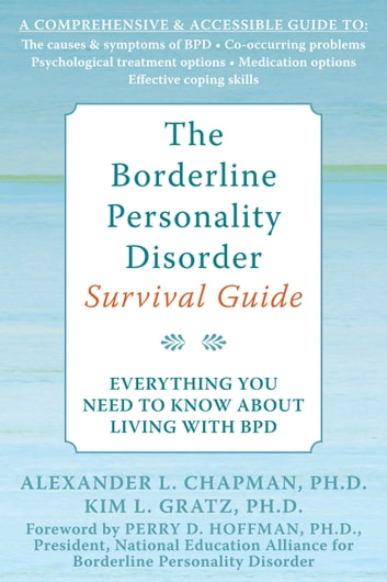 The Borderline Personality Disorder Survival Guide - Everything You Need to Know About Living with BPD ebook by Alexander L. Chapman, PhD, RPsych,Kim L. Gratz, PhD