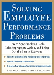Solving Employee Performance Problems: How to Spot Problems Early, Take Appropriate Action, and Bring Out the Best in Everyone ebook by Anne Bruce,Brenda Hampel,Erika Lamont