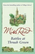 Battles at Thrush Green ebook by Miss Read