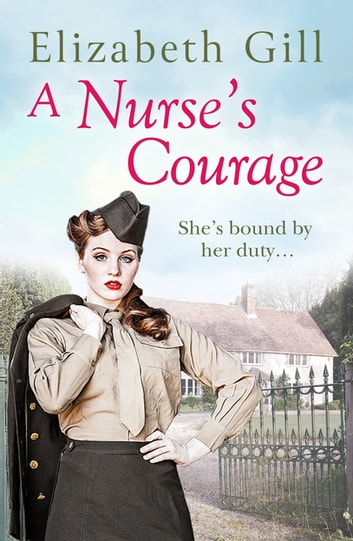 A Nurse's Courage - Can He Forget the Girl Who Left Him Behind? ebook by Elizabeth Gill