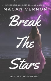 Break The Stars ebook by Magan Vernon