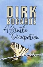 A Gentle Occupation ebook by Dirk Bogarde